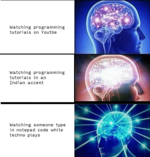 We all know the best kind of tutorials.: Watching programming  tutorials on Youtbe  Watching programming  tutorials in an  Indian accent  Watching someone type  in notepad code while  techno plays We all know the best kind of tutorials.