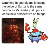 Funny, Mr. Krabs, and The Voice: Watching Ragnarok and knowing  the voice of Surtur is the same  person as Mr. Krabs just..puts a  whole new perspective on things