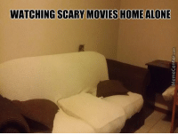 Watching a scary movie alone..: WATCHING SCARY MOVIES HOME ALONE Watching a scary movie alone..