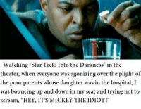 "Memes, Star Trek, and 🤖: Watching ""Star Trek: Into the Darkness"" in the  theater, when everyone was agonizing over the plight of  the poor parents whose daughter was in the hospital, I  was bouncing up and down in my seat and trying not to  11  scream, ""HEY, IT'S MICKEY THE IDIOT!"