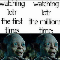 Lotr Memes: watching watching  lotr  lotr  the first the millions  time:  time: