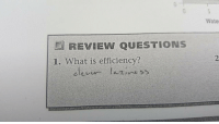 What Is, Boys, and Questions: Wate  E REVIEW QUESTIONS  1. What is efficiency? Take it in boys
