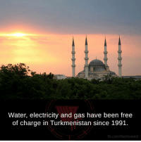 Memes, fb.com, and Free: Water, electricity and gas have been free  of charge in Turkmenistan since 1991.  fb.com/factsweird