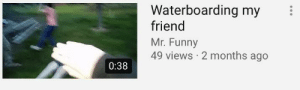 Funny, Wow, and Friend: Waterboarding my  friend  Mr. Funny  49 views 2 months ago  0:38 Wow