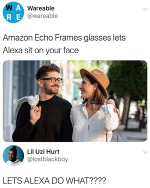 whats been said is said by pololangford MORE MEMES: WAWareable  RE@wareable  Amazon Echo Frames glasses lets  Alexa sit on your face  Lil Uzi Hurt  @lostblackboy  LETS ALEXA DO WHAT???? whats been said is said by pololangford MORE MEMES
