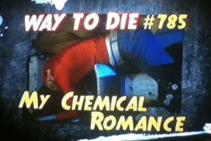 My Chemical Romance, Romance, and  Die: WAY TO DIE #785  My CHEMICAL  ROMANCE