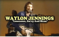 """Memes, Music, and Country Music: WAYLON JENNINGS  """"Lonesome, on ryAnd Mean'' Share this video to show your friends what real country music is!  Waylon Jennings - Lonesome, On'ry And Mean"""