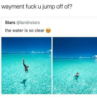Click, Memes, and Fuck: wayment fuck u jump off of?  Stars @landnstars  the water is so clear Click the link my bio 🔥😈 also follow @codeinism for helping me 💯