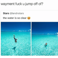 My will to live (couldn't think of anything original to say so I had to say the least original thing possible): wayment fuck u jump off of?  Stars @landnstars  the water is so clear My will to live (couldn't think of anything original to say so I had to say the least original thing possible)