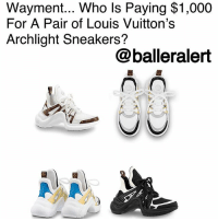 2e5ed616f37 Wayment Who Ls Paying $1000 for a Pair of Louis Vuitton's Archlight ...