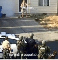 India, Population of India, and Population: wdiepie  e entire population of India *salutes*