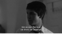 Love, Accept, and Think: We accept the love  we think we deserve