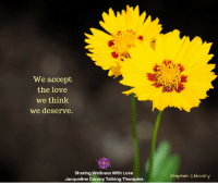 Love, Memes, and Stephen: We accept  the love  we thinlk  we deserve.  Sharing Wellness With Love  Jacqueline Conroy Talking Therapies  Stephen Chbosky Only accept the best
