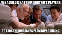 "Dinosaurs, Dna, and Invest: WE ADDED DNA FROM FORTNITE PLAYERS  TO STOP THE DINOSAURS FROM REPRODUCING.  imgflip.com <p>INVEST! INVEST! via /r/MemeEconomy <a href=""https://ift.tt/2LryzPv"">https://ift.tt/2LryzPv</a></p>"