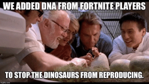 Dank, Jurassic Park, and Memes: WE ADDED DNA FROM FORTNITE PLAYERS  TO STOP THE DINOSAURS FROM REPRODUCING.  imgflip.com Jurassic Park Science! by TheIsac02 FOLLOW HERE 4 MORE MEMES.
