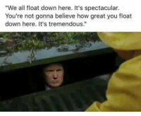 "These creepy clowns really are everywhere: ""We all float down here. It's spectacular.  You're not gonna believe how great you float  down here. It's tremendous."" These creepy clowns really are everywhere"