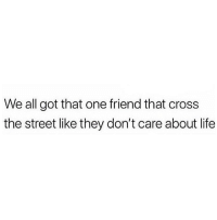 Tag'em up!!: We all got that one friend that cross  the street like they don't care about life Tag'em up!!