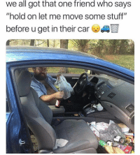 "Memes, Stuff, and 🤖: we all got that one friend who says  ""hold on let me move some stuff""  before u get in their car Tag that friend 😂"