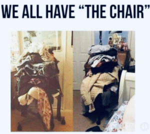 "30-minute-memes:Attempts to clean it are temporary and futile.: WE ALL HAVE ""THE CHAIR' 30-minute-memes:Attempts to clean it are temporary and futile."
