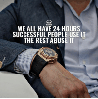 "Memes, 🤖, and How: WE ALL HAVE 24 HOURS  SUCCESSFUL PEOPLE USE IT  THE REST ABUSE IT Share with me in the comments section how you are spending your 24hrs everyday. 👇 (if you write ""grinding"" please be more specific) milionairementor"