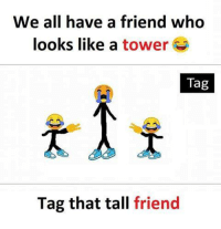 Memes, 🤖, and Who: We all have a friend who  looks like a tower  Tag  Tag that tall friend