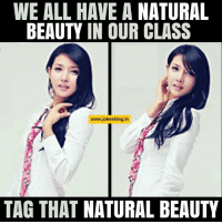 nature beauty: WE ALL HAVE A NATURAL  BEAUTY IN OUR CLASS  www.jokesking in  TAG THAT NATURAL BEAUTY