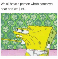 😒: We all have a person who's name we  hear and we just... 😒