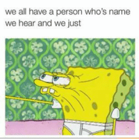 Whos Name: we all have a person who's name  we hear and we just