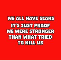 Fuck, Sober, and Im 14 & This Is Deep: WE ALL HAVE SCARS  IT'S JUST PRODF  WE WERE STRONGER  THAN WHAT TRIED #scars