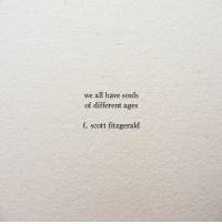 All, Scott, and F Scott Fitzgerald: we all have souls  of different ages  f. scott fitzgerald