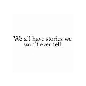 We Wont: We all have stories we  won't ever tell
