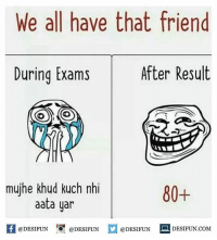 Twitter: BLB247 Snapchat : BELIKEBRO.COM belikebro sarcasm Follow @be.like.bro: We all have that friend  After Result  During Exams  mujhe khud kuch nhi  80+  aata yar  @DESIFUN  DESIFUN COM  @DESIFUN  @DESIFUN Twitter: BLB247 Snapchat : BELIKEBRO.COM belikebro sarcasm Follow @be.like.bro