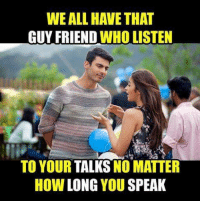 Memes, 🤖, and How: WE ALL HAVE THAT  GUY FRIEND WHO LISTEN  TO YOUR TALKS NO MATTER  HOW LONG YOU SPEAK