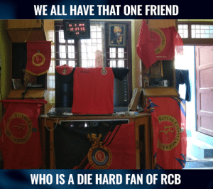 Memes, Twitter, and 🤖: WE ALL HAVE THAT ONE FRIEND  23 1 2019  12:37:53.  ROYAL  WHO IS A DIE HARD FAN OF RCB We all have that one friend.  (Photo Source: Twitter/ Srihari Raman)