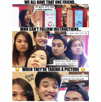 When you take a wefie with your friends, there's always that *one guy* that ruins it!!! LastWarning: WE ALL HAVE THAT ONE FRIEND  Eh guys, let's take  a wefie together!  GET  GOT YOU  WEFIE?  WHO CAN'T FOLLOW INSTRUCTIONS...  NGEE ANN CITY, B2  BS  OKAY ALL GIVE THE  WHEN THEY'RE TAKING A PICTURE  Mummy always say must  smile for the camera!  BS  ing Asia  SG When you take a wefie with your friends, there's always that *one guy* that ruins it!!! LastWarning