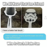 I hope you guys appreciate how hard it is to find so many memes a day! In just over a month, I post close to 300 memes! DarthBaker ⬛ ⬛ ⬛ Tags: StarWars Memes Funny jokes memesdaily collection album: We All Have That One Friend  I have a traitor hair brush  That's a galactic empire stormtrooper not a first  order stormtrooper  Who ls Such AFake Fan I hope you guys appreciate how hard it is to find so many memes a day! In just over a month, I post close to 300 memes! DarthBaker ⬛ ⬛ ⬛ Tags: StarWars Memes Funny jokes memesdaily collection album