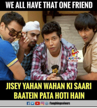 Indianpeoplefacebook, One, and Friend: WE ALL HAVE THAT ONE FRIEND  LAUGHINO  JISEY YAHAN WAHAN KI SAARI  BAATEIN PATA HOTI HAIN