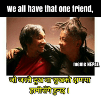Tag that friend 😊: We all have that one friend,  meme NEPAL Tag that friend 😊
