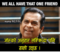 Tag those comedians!!!: WE ALL HAVE THAT ONE FRIEND  meme NEpAL Tag those comedians!!!