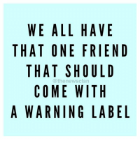I'm that friend. thenewsclan yikes tagafriend warning nut bff nochill savage: WE ALL HAVE  THAT ONE FRIEND  THAT SHOULD  @the newsclan  COME WITH  A WARNING LABEL I'm that friend. thenewsclan yikes tagafriend warning nut bff nochill savage