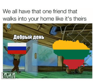 😤: We all have that one friend that  walks into your home like it's theirs  Добрый день  LEL  MEMES 😤