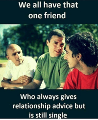 Happens 😝😂: We all have that  one friend  Who always gives  relationship advice but  is still single Happens 😝😂