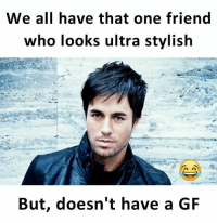Memes, Stylish, and 🤖: We all have that one friend  who looks ultra stylish  But, doesn't have a GF Follow our new page - @sadcasm.co