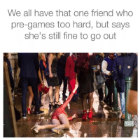 Memes, Tgif, and 🤖: We all have that one friend who  pre-games too hard, but says  she's still fine to go out Tag a friend like this! HOW ARE THEY NOT LETTING ME IN!? LOOK AT ME. I'M FINE! This is horseshit! tagafriend funnymemes tgif party meme turntup clublife drunklife memes lmao bitchesbelike girlsbelike drunksbelike uber guysbelike lyft lmfao funnyshit jajaja lustig tagsomeone followme