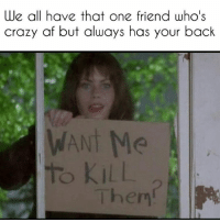 Tag your bestie !: We all have that one friend who's  crazy af but always has your back  hem Tag your bestie !