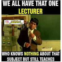 Teacher, Dekh Bhai, and English: WE ALL HAVE THAT ONE  LECTURER  O_dekhbhai  WHO KNOWS NOTHING ABOUT THAT  SUBJECT BUT STILL TEACHES I are you english teacher 😝 I know full englsih 😂😂