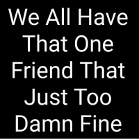 Tag your fine friends ➡️➡️➡️ . . KraksList: We All Have  That Onee  Friend That  Just Tod  Damn Fine Tag your fine friends ➡️➡️➡️ . . KraksList
