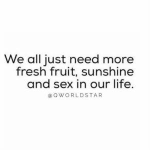 "Fresh, Life, and Sex: We all just need more  fresh fruit, sunshine  and sex in our life  a QWORLDSTAR ""Is that too much to ask for?"" 😏 @QWorldstar #PositiveVibes https://t.co/OMluT5Arw0"