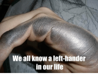 Life, Memes, and Happy: We all know a left-hander  in our life Happy LeftHandersDay to all the lefties!