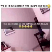 Bitch, Funny, and Been: We all know a person who laughs like this  This bitch been in the bathrooom for 2 hours Classic clip of the day 😂💀💀